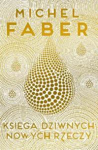 Księga Dziwnych Nowych Rzeczy, Michel Faber