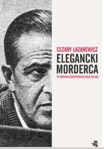 Cezary Łazarewicz_Elegancki morderca