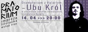 Teatr Barakah - Dramatorium 9 [151] (Dramatorium z Ha!artem - Ubu Król w pierwszym polskim tłumaczeniu translatora Google)_grafika